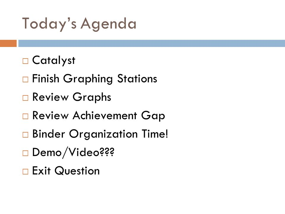 Todays Agenda Catalyst Finish Graphing Stations Review Graphs Review Achievement Gap Binder Organization Time.