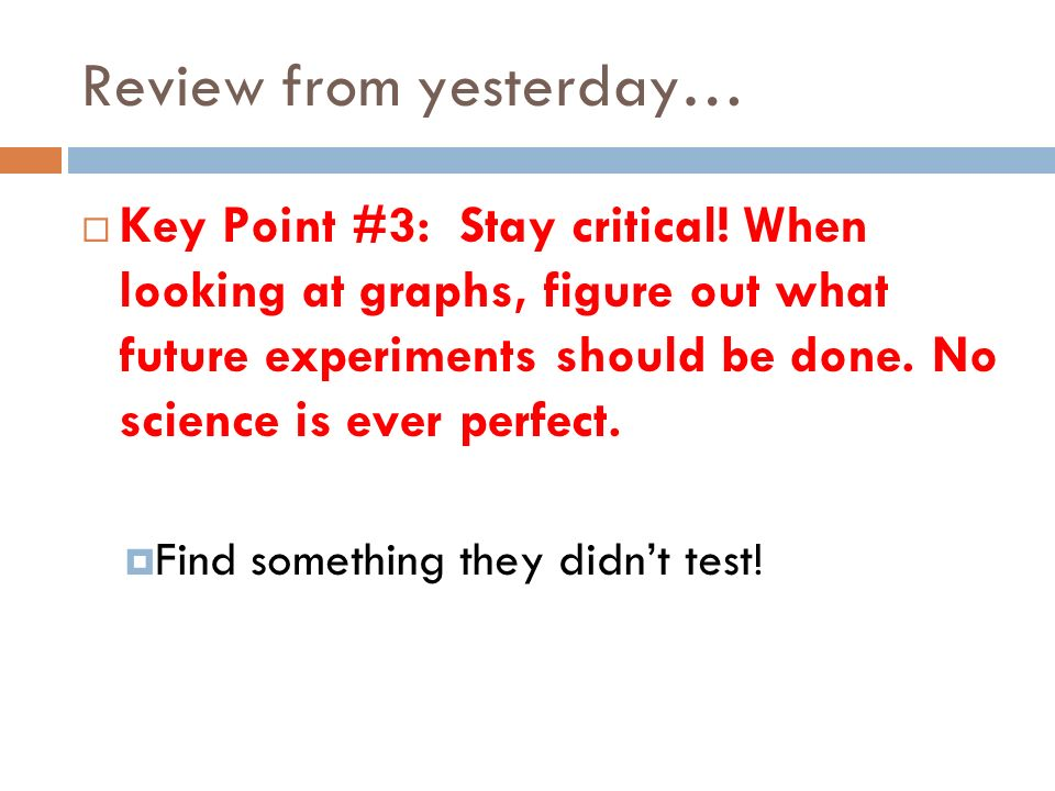 Review from yesterday… Key Point #3: Stay critical.