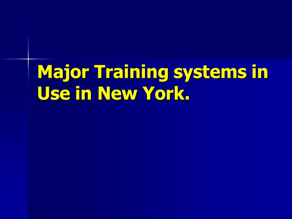 Major Training systems in Use in New York.