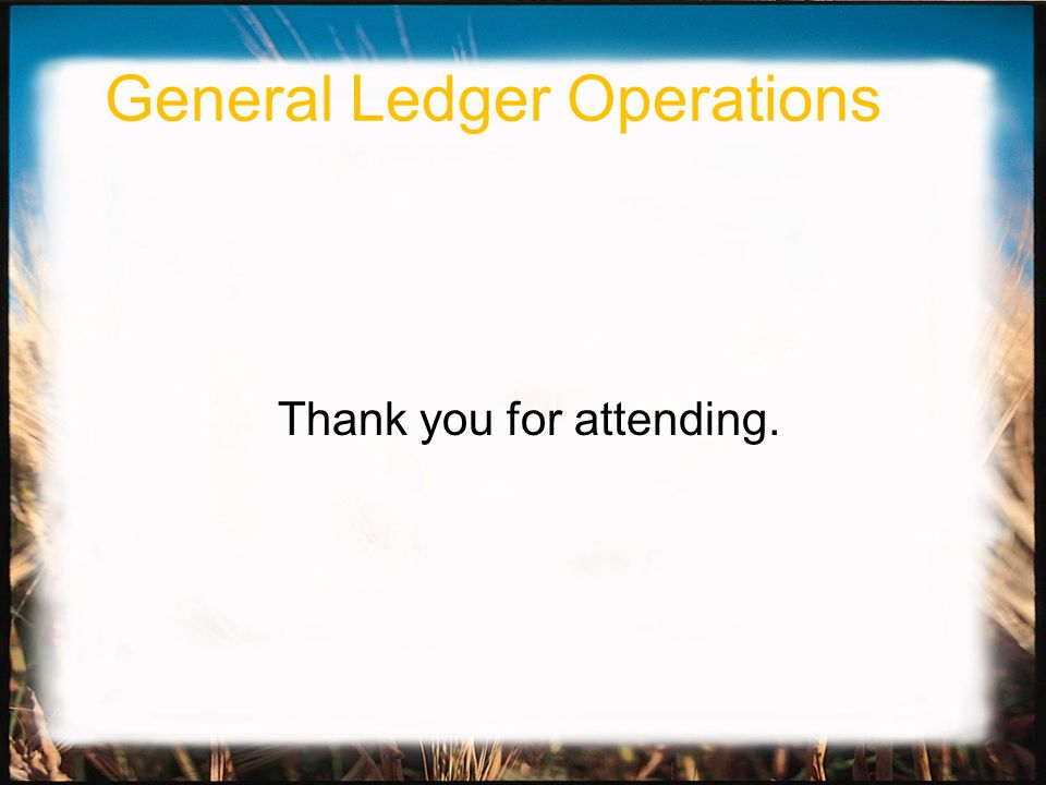 Thank you for attending. General Ledger Operations