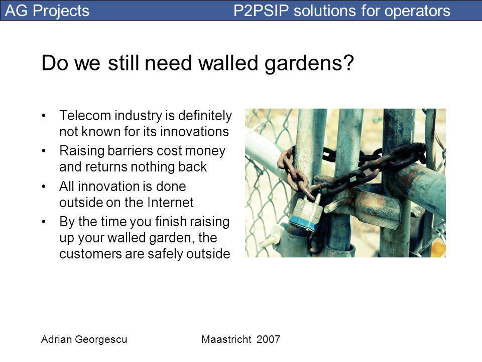 AG Projects P2PSIP solutions for operators Adrian GeorgescuMaastricht 2007 Do we still need walled gardens.