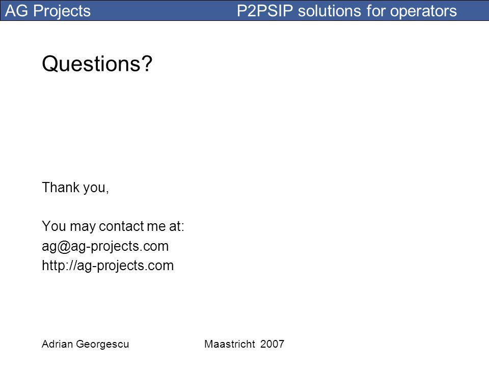 AG Projects P2PSIP solutions for operators Adrian GeorgescuMaastricht 2007 Questions.