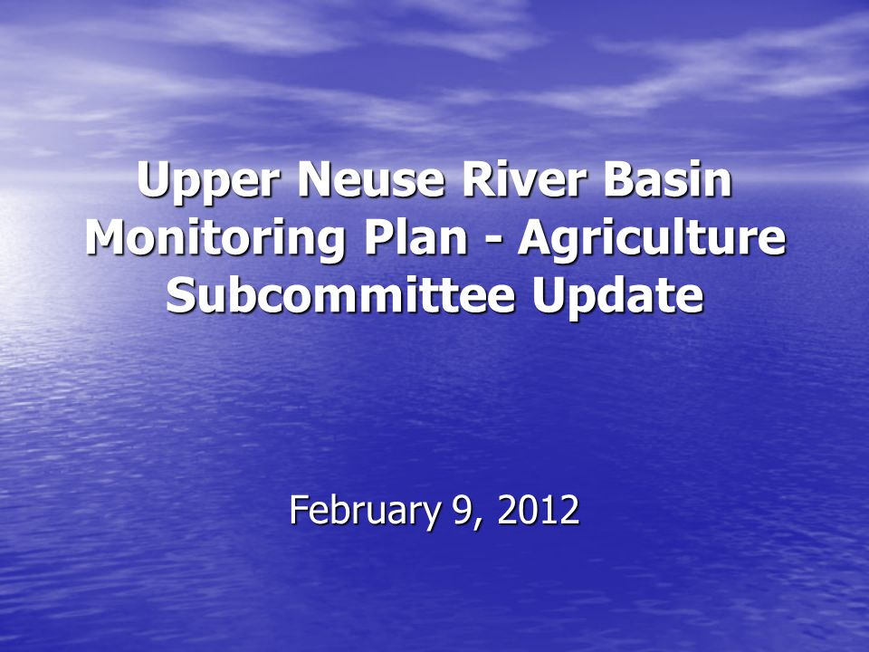 Upper Neuse River Basin Monitoring Plan - Agriculture Subcommittee Update February 9, 2012