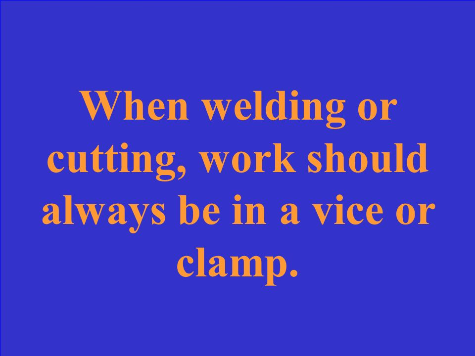 When welding or cutting, work should always be in a ______ or ______.