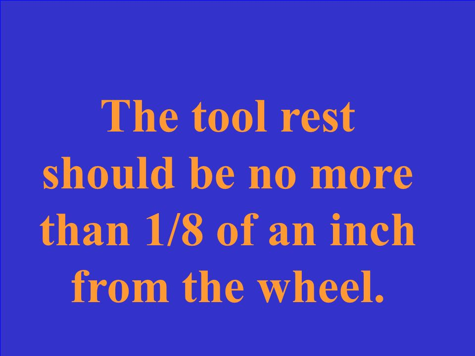 The tool rest should be no more than ____ of an inch from the wheel.