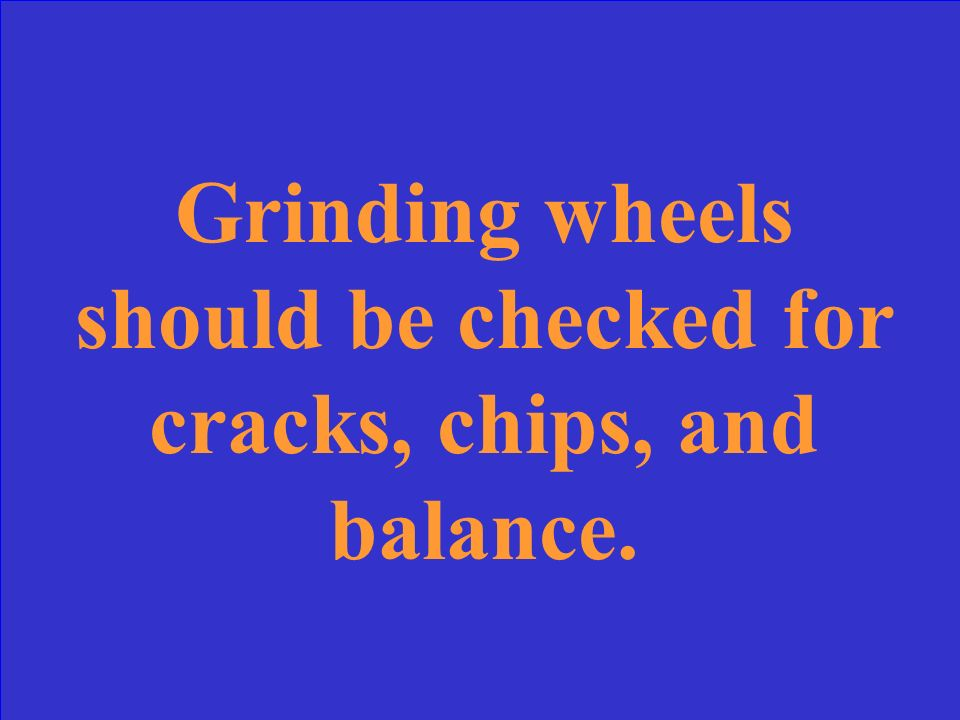 Grinding wheels should be checked for ________, _________, and ___________.