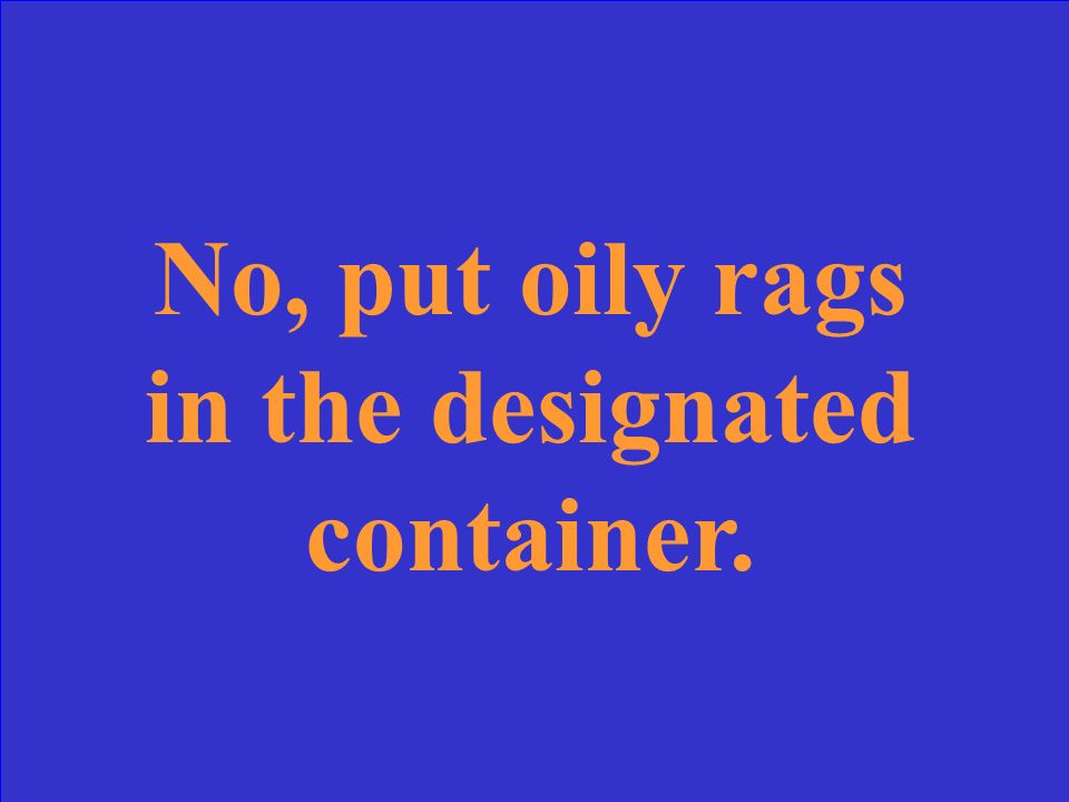 Should oily rags be placed in the trash