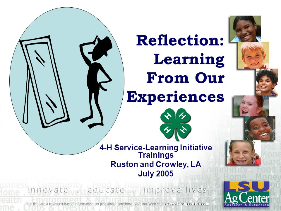 Reflection: Learning From Our Experiences 4-H Service-Learning Initiative Trainings Ruston and Crowley, LA July 2005