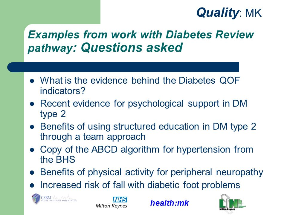 health:mk Quality : MK Examples from work with Diabetes Review pathway : Questions asked What is the evidence behind the Diabetes QOF indicators.