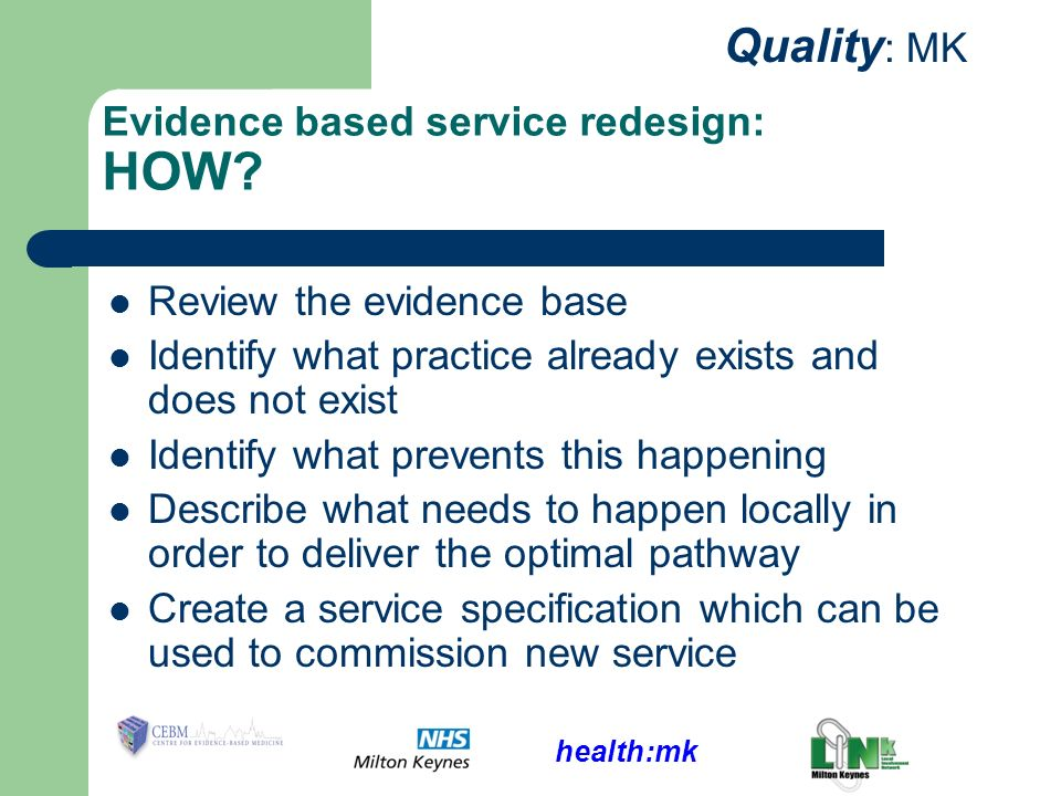 health:mk Quality : MK Evidence based service redesign: HOW.