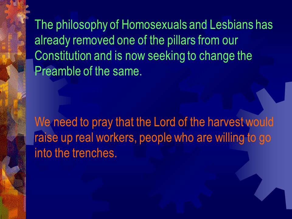The philosophy of Homosexuals and Lesbians has already removed one of the pillars from our Constitution and is now seeking to change the Preamble of the same.