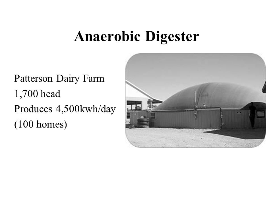 Anaerobic Digester Patterson Dairy Farm 1,700 head Produces 4,500kwh/day (100 homes)