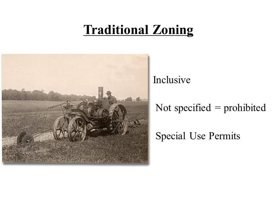 Inclusive Not specified = prohibited Special Use Permits Traditional Zoning