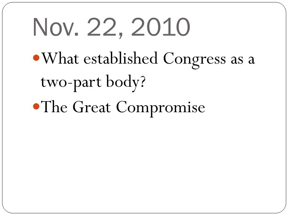 Nov. 22, 2010 What established Congress as a two-part body The Great Compromise