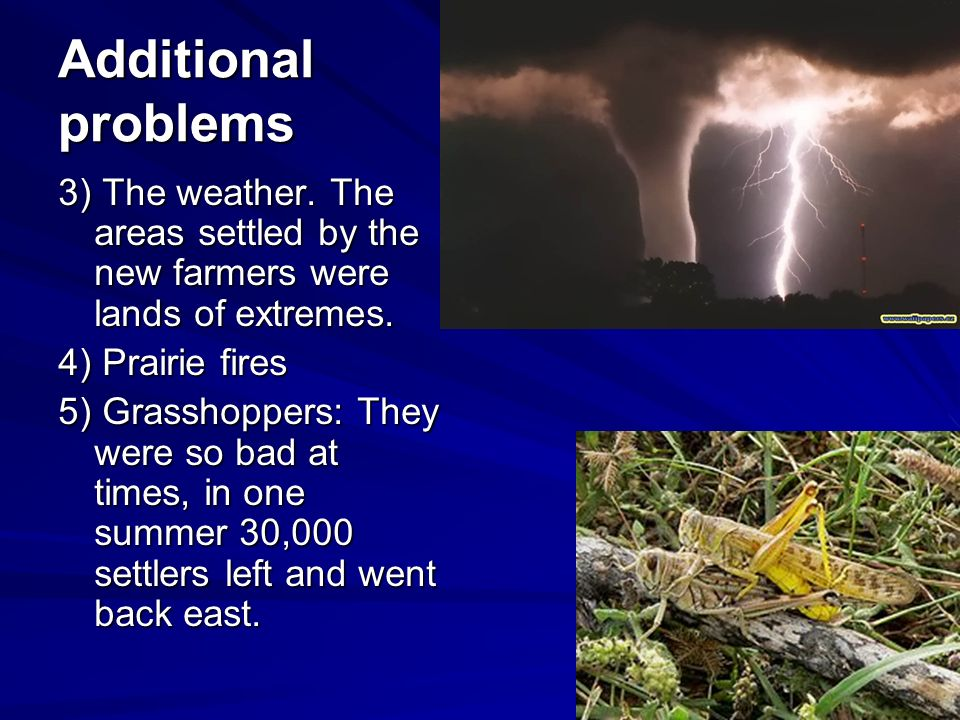 Additional problems 3) The weather. The areas settled by the new farmers were lands of extremes.