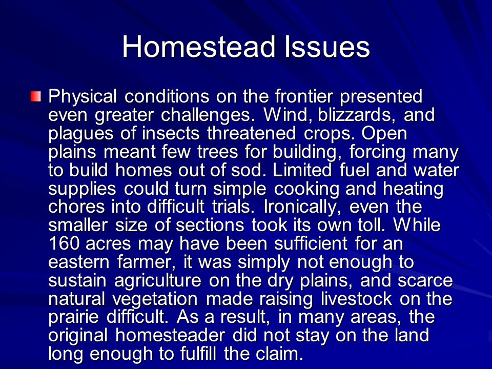 Homestead Issues Physical conditions on the frontier presented even greater challenges.