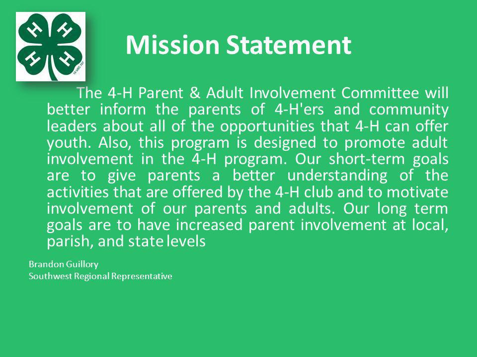 Mission Statement The 4-H Parent & Adult Involvement Committee will better inform the parents of 4-H ers and community leaders about all of the opportunities that 4-H can offer youth.