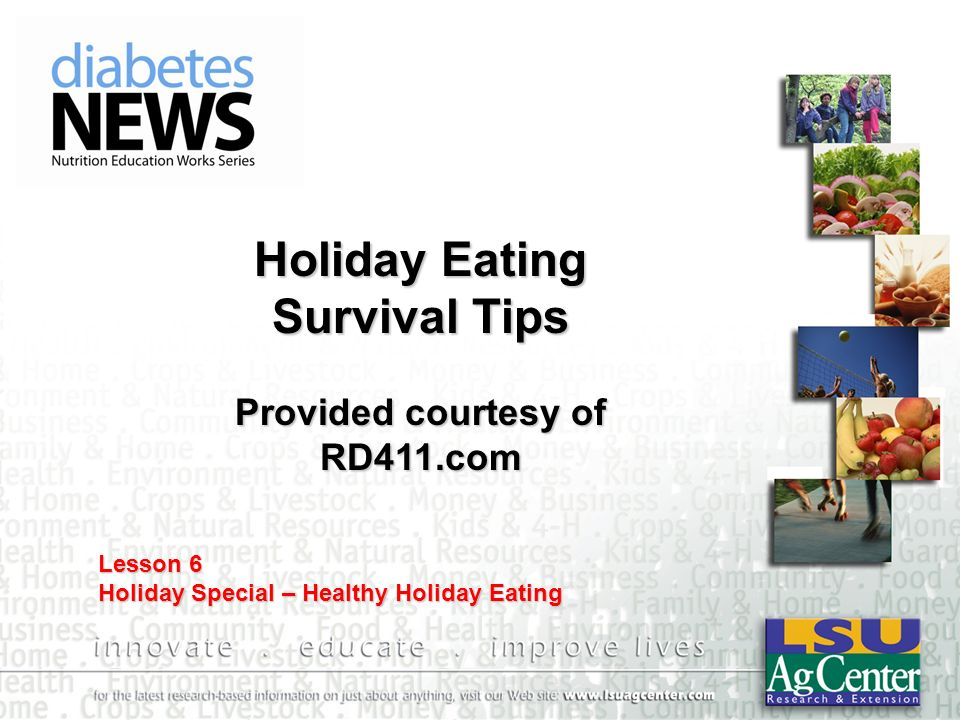 Holiday Eating Survival Tips Provided courtesy of RD411.com Lesson 6 Holiday Special – Healthy Holiday Eating