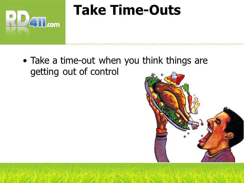 Take Time-Outs Take a time-out when you think things are getting out of control