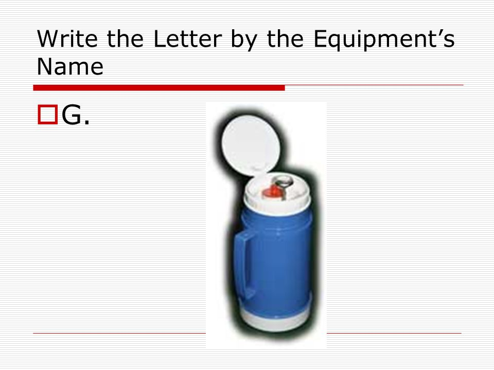 Write the Letter by the Equipments Name G.