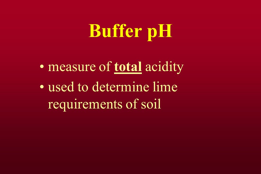 Buffer pH measure of total acidity used to determine lime requirements of soil