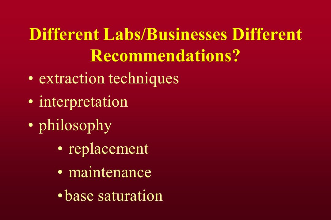 Different Labs/Businesses Different Recommendations.