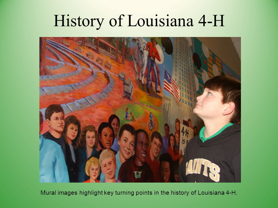 History of Louisiana 4-H Mural images highlight key turning points in the history of Louisiana 4-H.