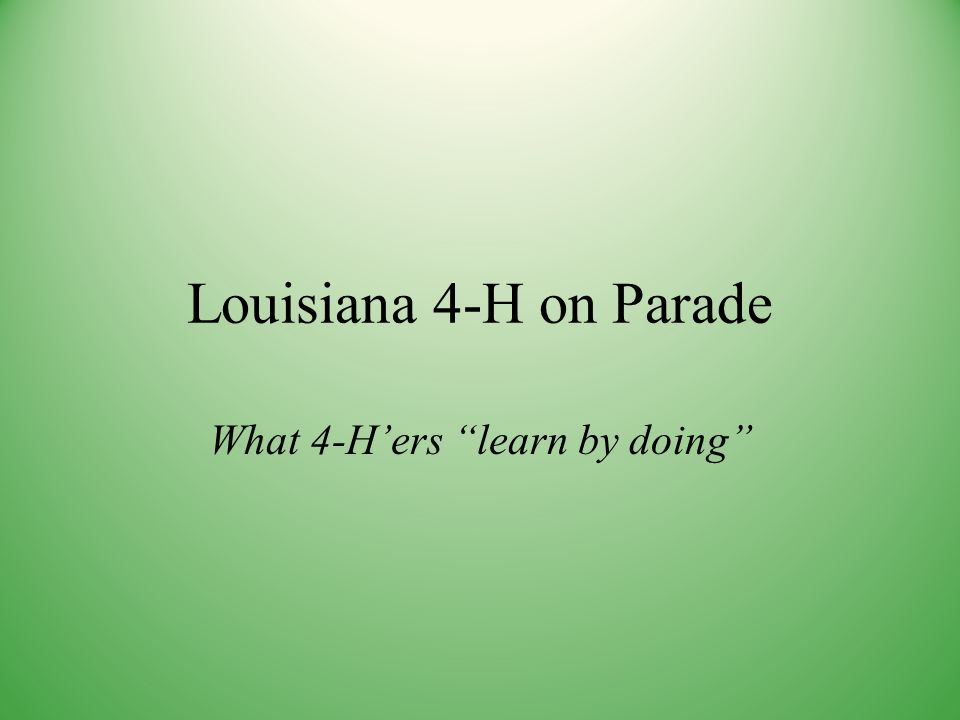 Louisiana 4-H on Parade What 4-Hers learn by doing