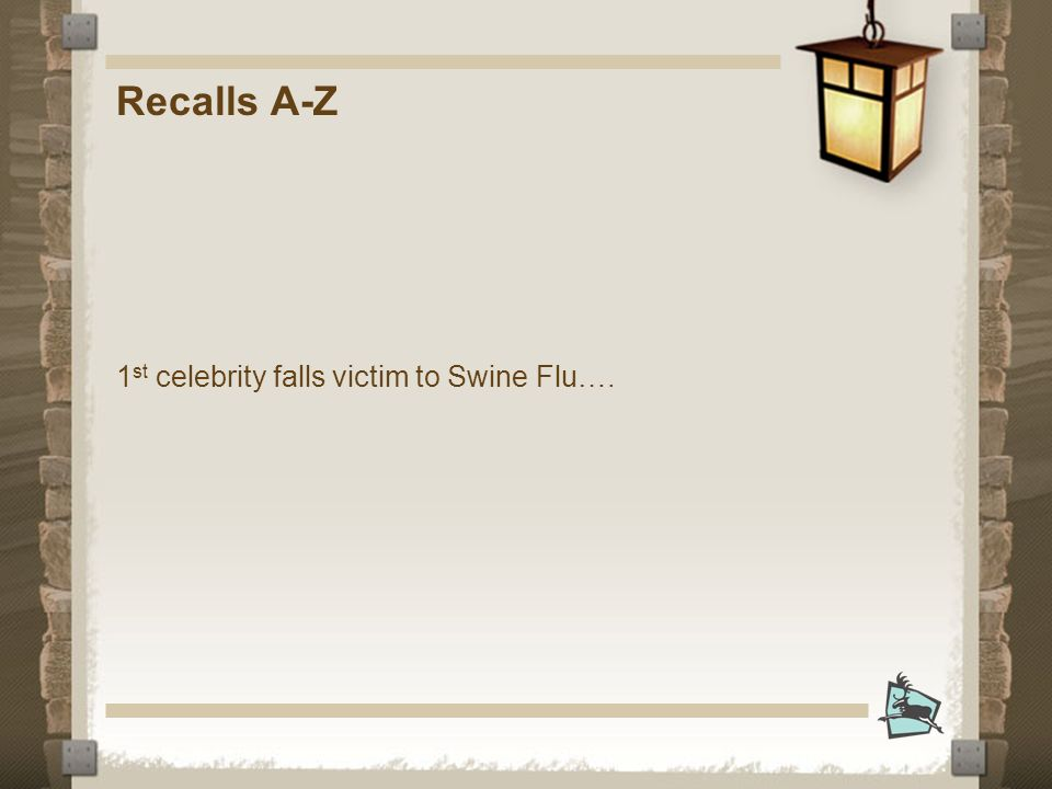 Recalls A-Z 1 st celebrity falls victim to Swine Flu….