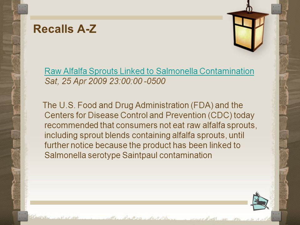 Recalls A-Z Raw Alfalfa Sprouts Linked to Salmonella Contamination Raw Alfalfa Sprouts Linked to Salmonella Contamination Sat, 25 Apr :00: The U.S.