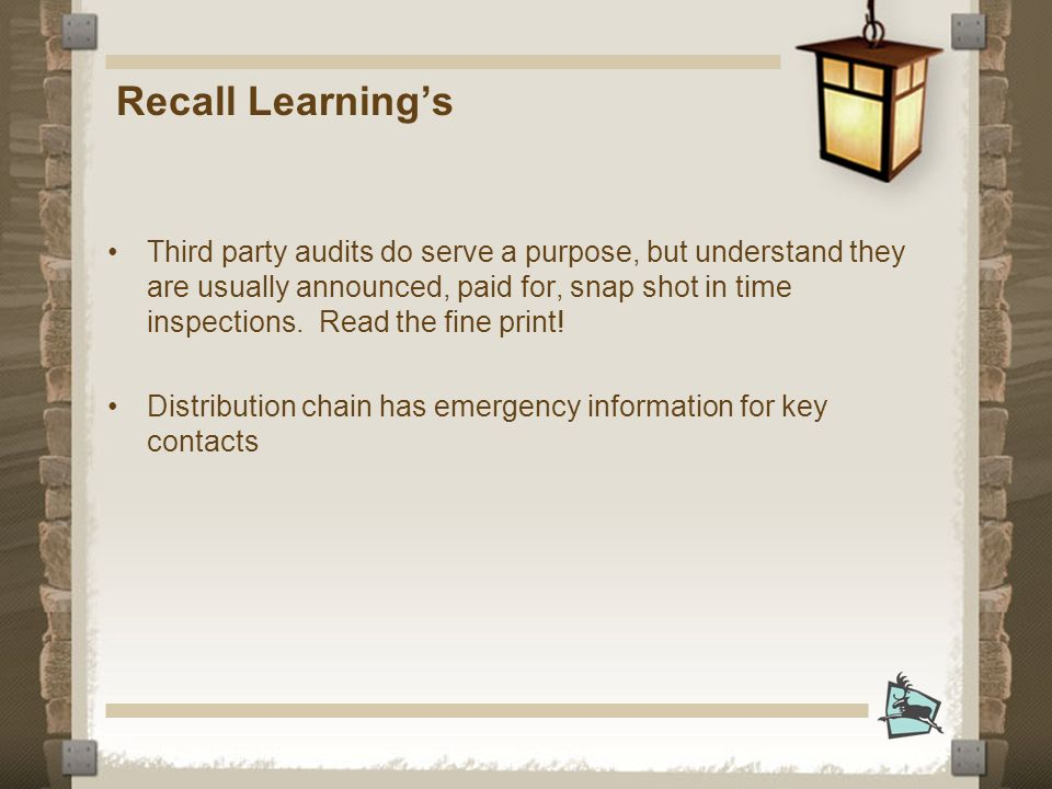 Recall Learnings Third party audits do serve a purpose, but understand they are usually announced, paid for, snap shot in time inspections.