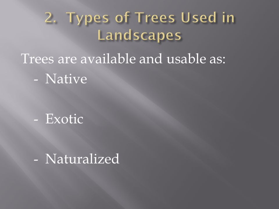 Trees are available and usable as: - Native - Exotic - Naturalized