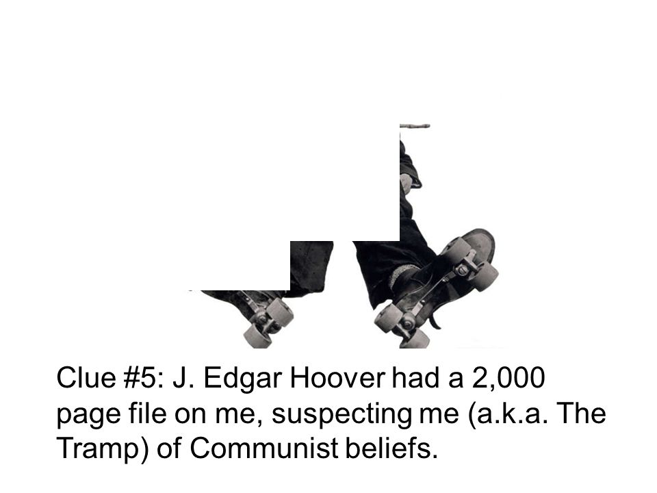 Clue #5: J. Edgar Hoover had a 2,000 page file on me, suspecting me (a.k.a.