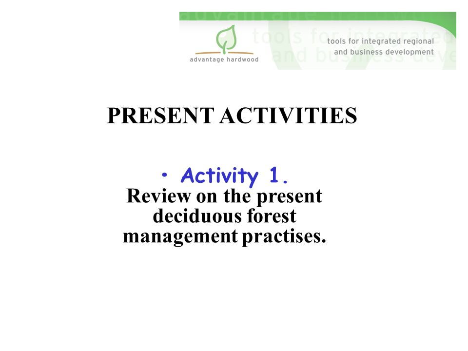 PRESENT ACTIVITIES Activity 1. Review on the present deciduous forest management practises.