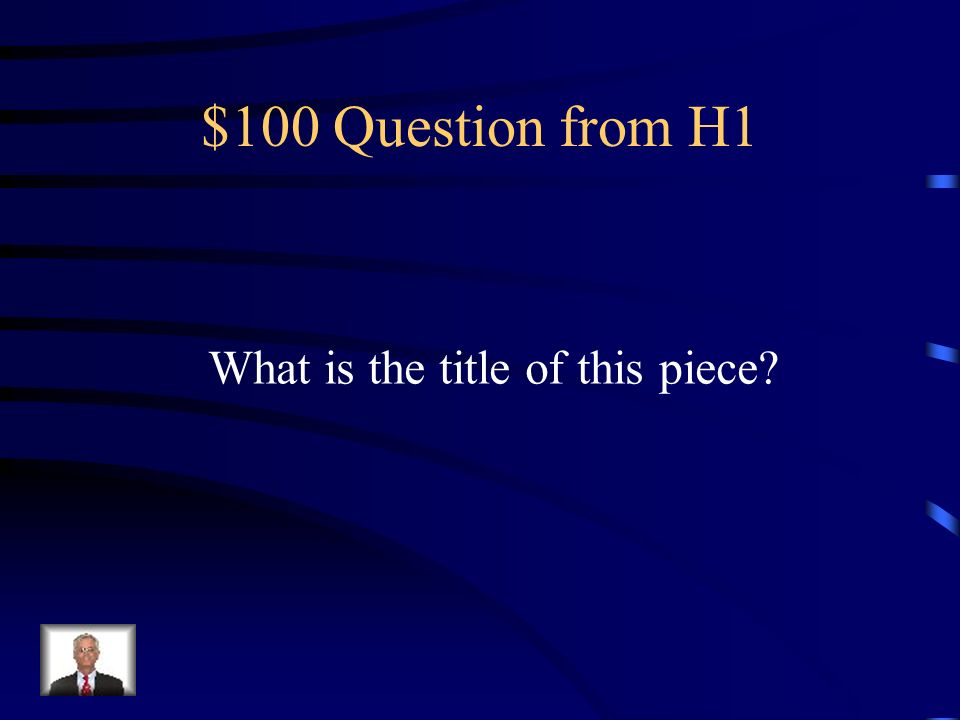 $100 Question from H1 What is the title of this piece
