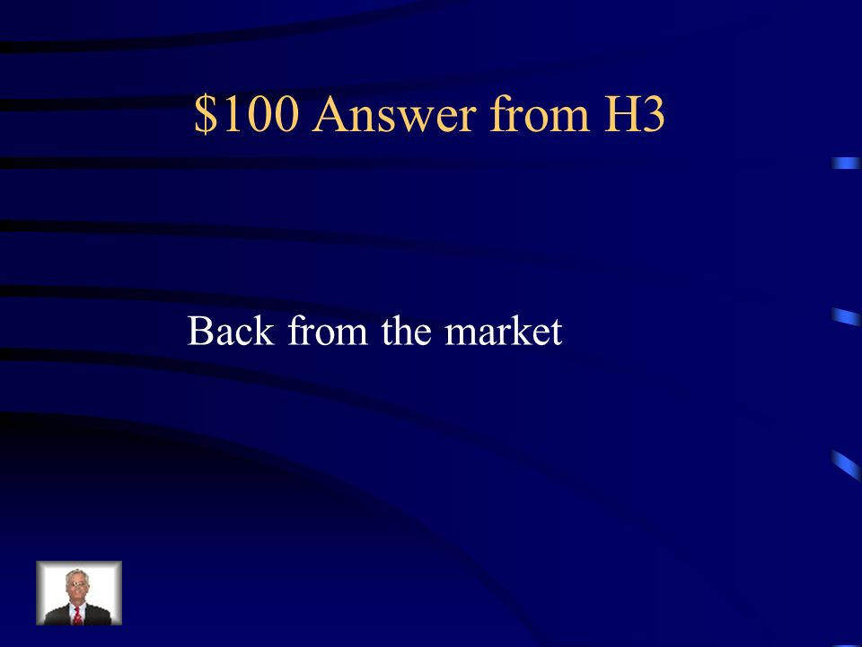 $100 Answer from H3 Back from the market