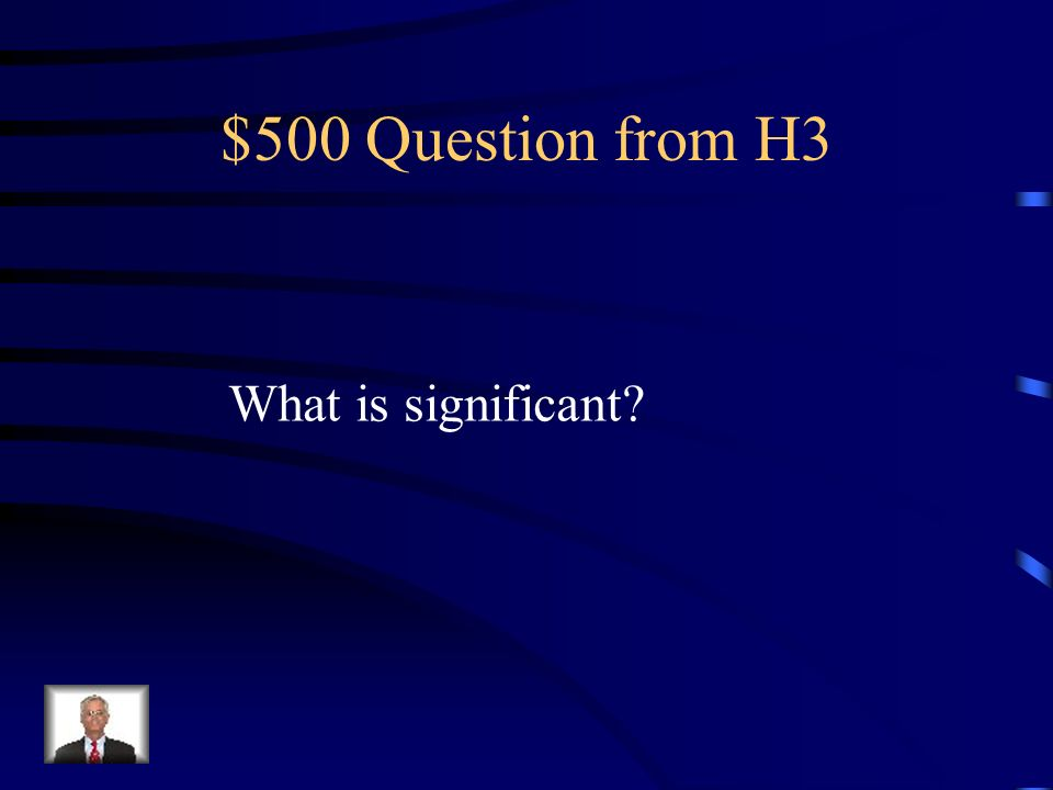 $500 Question from H3 What is significant