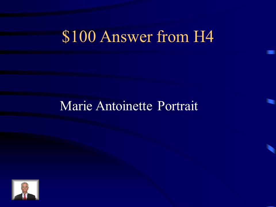$100 Answer from H4 Marie Antoinette Portrait