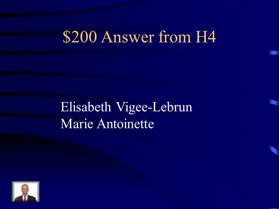 $200 Answer from H4 Elisabeth Vigee-Lebrun Marie Antoinette