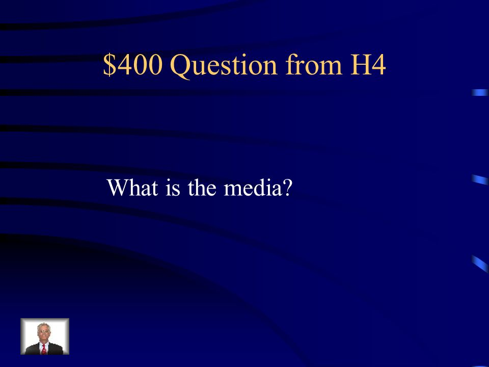 $400 Question from H4 What is the media