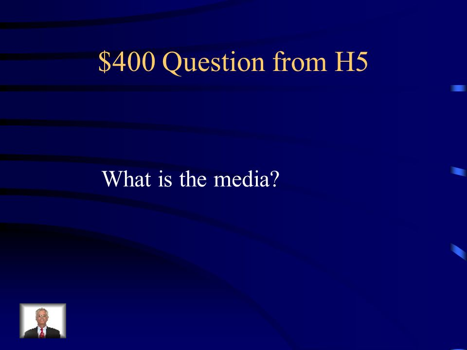 $400 Question from H5 What is the media