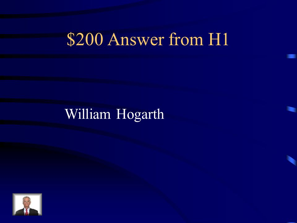 $200 Answer from H1 William Hogarth