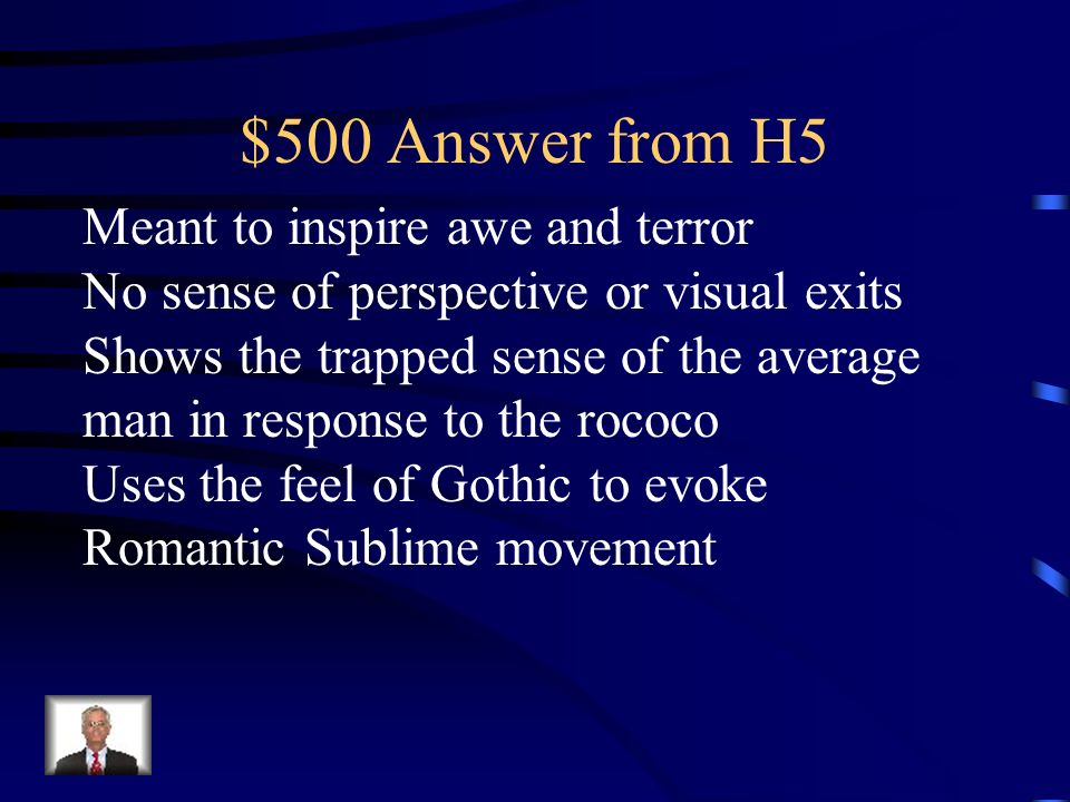 $500 Answer from H5 Meant to inspire awe and terror No sense of perspective or visual exits Shows the trapped sense of the average man in response to the rococo Uses the feel of Gothic to evoke Romantic Sublime movement