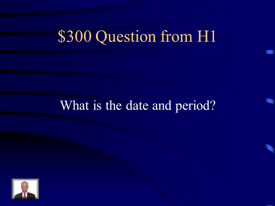 $300 Question from H1 What is the date and period