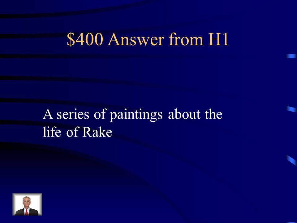 $400 Answer from H1 A series of paintings about the life of Rake