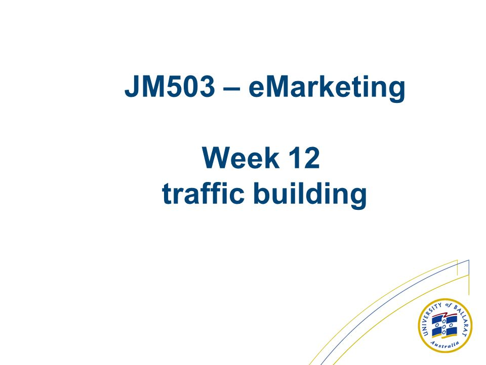 JM503 – eMarketing Week 12 traffic building