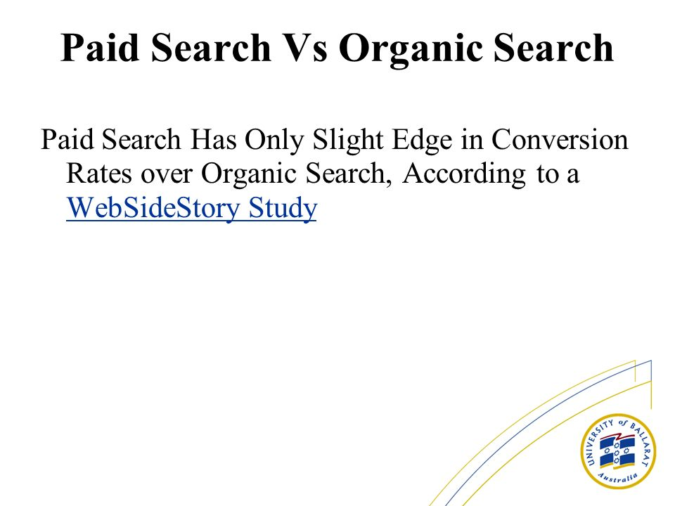 Paid Search Vs Organic Search Paid Search Has Only Slight Edge in Conversion Rates over Organic Search, According to a WebSideStory Study WebSideStory Study