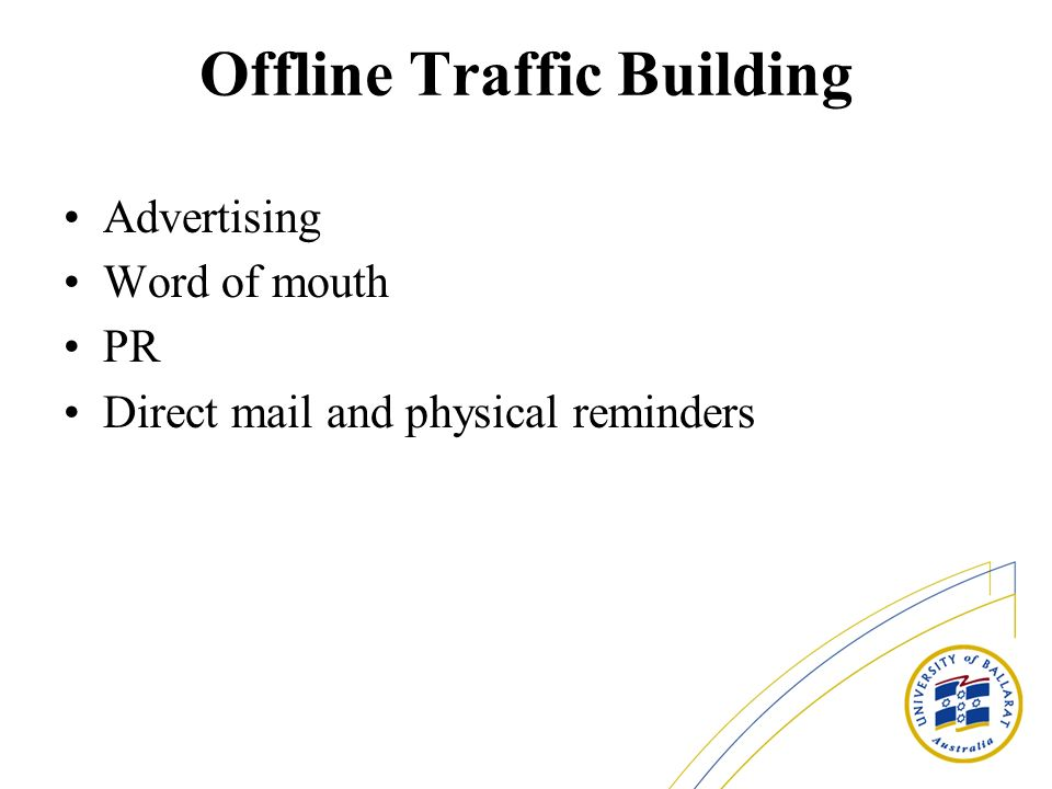 Offline Traffic Building Advertising Word of mouth PR Direct mail and physical reminders