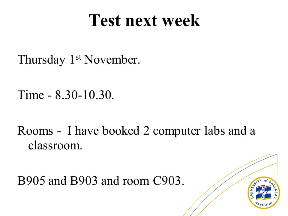 Test next week Thursday 1 st November. Time - 8.30-10.30.