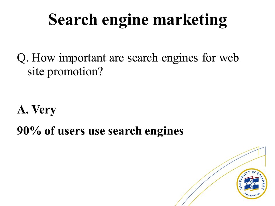 Search engine marketing Q. How important are search engines for web site promotion.